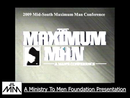 A Ministry To Men Foundation Presentation 2009 Mid-South Maximum Man Conference.