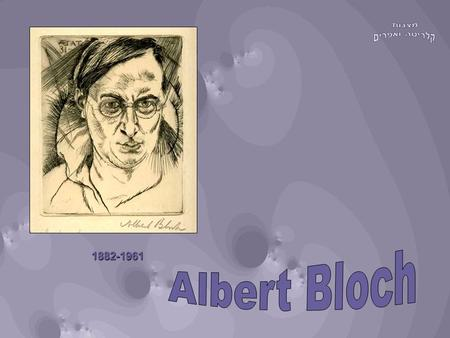 1882-1961. Born in St. Louis, Missouri, of Czechoslovakian and German- Jewish ancestry, Albert Bloch spent his formative years in the Midwest. He first.
