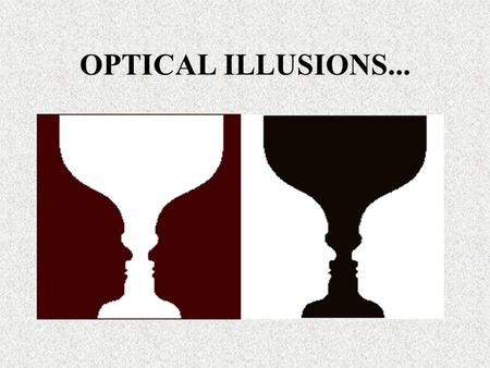 OPTICAL ILLUSIONS....