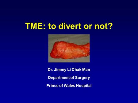TME: to divert or not? Dr. Jimmy Li Chak Man Department of Surgery Prince of Wales Hospital.