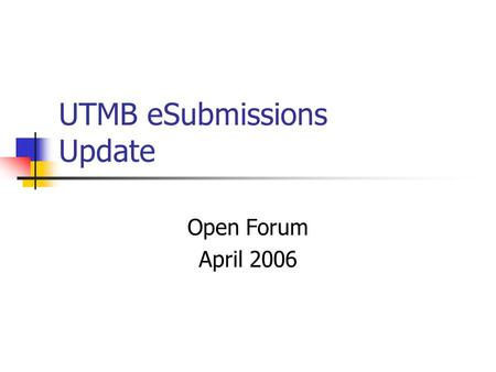 UTMB eSubmissions Update Open Forum April 2006. Agenda NIH timeline General status of eSubmissions Grants.gov submission process UTMB submission timeline.