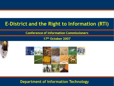 1 E-District and the Right to Information (RTI) Department of Information Technology Conference of Information Commissioners 17 th October 2007.