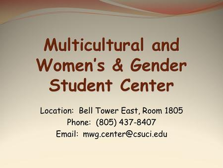 Location: Bell Tower East, Room 1805 Phone: (805) 437-8407   Multicultural and Womens & Gender Student Center.