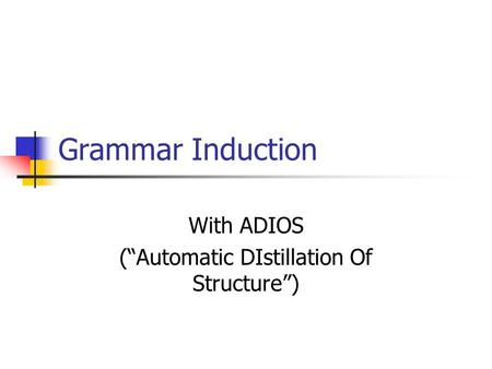Grammar Induction With ADIOS (Automatic DIstillation Of Structure)