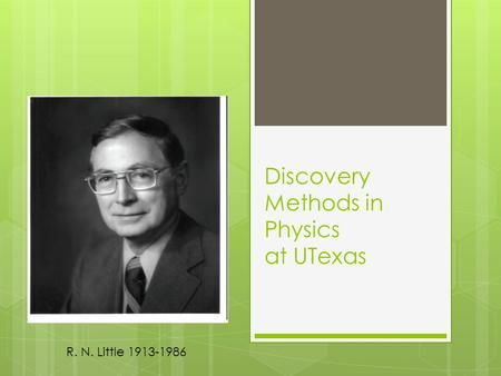 Discovery Methods in Physics at UTexas R. N. Little 1913-1986.
