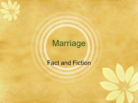 Marriage Fact and Fiction. What is Marriage For?