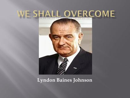 Lyndon Baines Johnson. Lyndon B. Johnson was born on august 27, 1908 in Texas. He was the vice president to John F. Kennedy. He became the 36 th president.