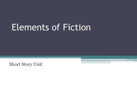 Elements of Fiction Short Story Unit. Elements of a Short Story A short story is a work of fiction that can be read in one sitting.