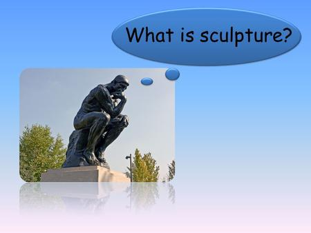 What is sculpture?.