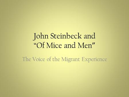 John Steinbeck and Of Mice and Men The Voice of the Migrant Experience.