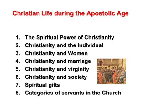Christian Life during the Apostolic Age 1.The Spiritual Power of Christianity 2.Christianity and the individual 3.Christianity and Women 4.Christianity.