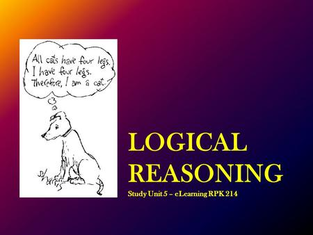 LOGICAL REASONING Study Unit 5 – eLearning RPK 214.