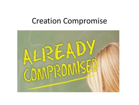 Creation Compromise Compromise Positions Gap Theory Progressive Creation Theistic Evolution.