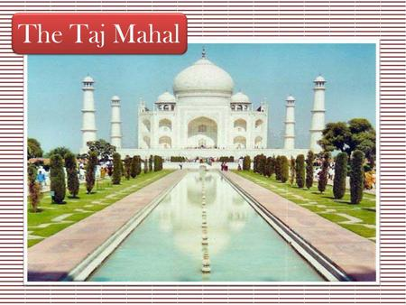 The Taj Mahal. Answer the questions before reading the passage: Answer the questions before reading the passage: 1.What do you know about the Taj Mahal?