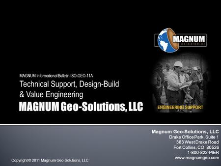 Copyright © 2011 Magnum Geo-Solutions, LLC MAGNUM Informational Bulletin ISO-GEO-11A Technical Support, Design-Build & Value Engineering Magnum Geo-Solutions,