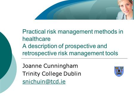 Practical risk management methods in healthcare A description of prospective and retrospective risk management tools Joanne Cunningham Trinity College.