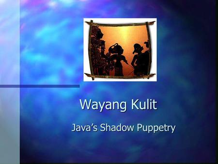 Java's Shadow Puppetry