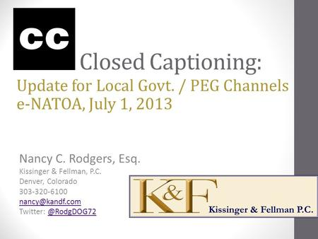 Closed Captioning: Nancy C. Rodgers, Esq. Kissinger & Fellman, P.C. Denver, Colorado 303-320-6100 Twitter: Update.