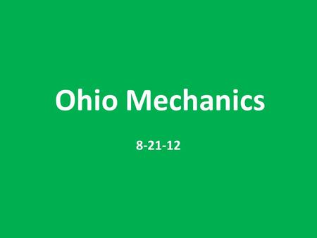 Ohio Mechanics 8-21-12. Signal Mechanics – The 1 thing to overemphasize is signaling – sharp & crisp signals -- Be ASSERTIVE!! – Keep your head up and.