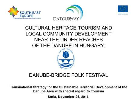 CULTURAL HERITAGE TOURISM AND LOCAL COMMUNITY DEVELOPMENT NEAR THE UNDER REACHES OF THE DANUBE IN HUNGARY: DANUBE-BRIDGE FOLK FESTIVAL Transnational Strategy.