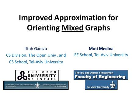 Improved Approximation for Orienting Mixed Graphs Iftah Gamzu CS Division, The Open Univ., and CS School, Tel-Aviv University Moti Medina EE School, Tel-Aviv.