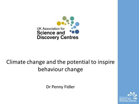 Climate change and the potential to inspire behaviour change Dr Penny Fidler.