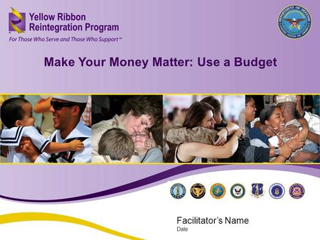 Make Your Money Matter: Use a Budget (JAN 2013) Make Your Money Matter: Use a Budget Facilitators Name Date.