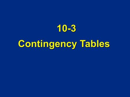 Contingency Tables 10-3. Definition Contingency Table (or two-way frequency table) Contingency Table (or two-way frequency table) a table in which frequencies.