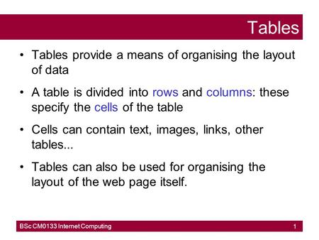 Tables Tables provide a means of organising the layout of data