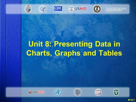 Unit 8: Presenting Data in Charts, Graphs and Tables #1-8-1.