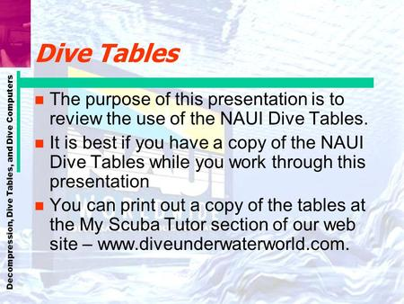 Dive Tables The purpose of this presentation is to review the use of the NAUI Dive Tables. It is best if you have a copy of the NAUI Dive Tables while.