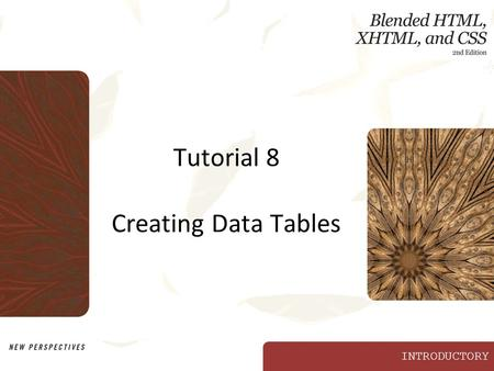 INTRODUCTORY Tutorial 8 Creating Data Tables. XP Objectives Contrast data tables with layout tables Create a table to display and organize data Provide.