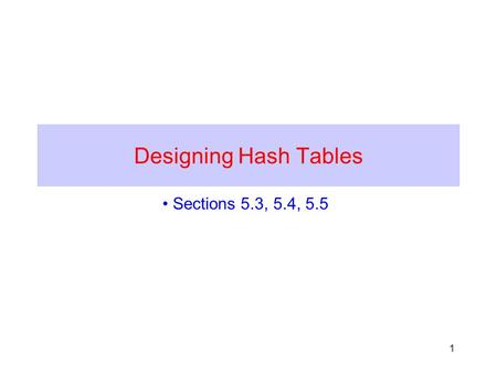 1 Designing Hash Tables Sections 5.3, 5.4, 5.5. 2 Designing a hash table 1.Hash function: establishing a key with an indexed location in a hash table.