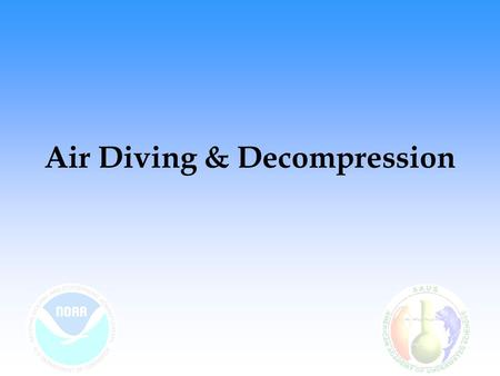 Air Diving & Decompression. Sources Joiner, J.T. (ed.). 2001. NOAA Diving Manual - Diving for Science and Technology, Fourth Edition. Best Publishing.