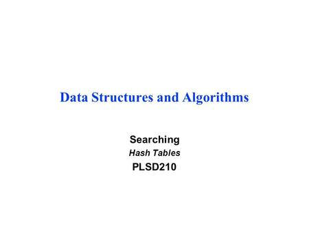 Data Structures and Algorithms Searching Hash Tables PLSD210.