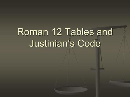 Roman 12 Tables and Justinians Code. Early Rome & the Republic Romans lived by laws developed through centuries of custom This customary law was handed.