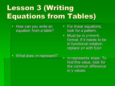Lesson 3 (Writing Equations from Tables) How can you write an equation from a table? How can you write an equation from a table? What does m represent?
