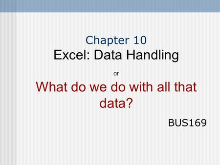 Chapter 10 Excel: Data Handling or What do we do with all that data?
