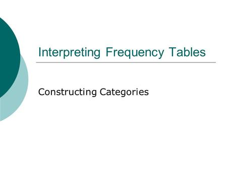 Interpreting Frequency Tables Constructing Categories.