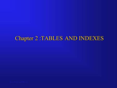 Bordoloi and Bock Chapter 2 :TABLES AND INDEXES. Bordoloi and Bock One of the first steps in creating a database is to create the tables that will store.