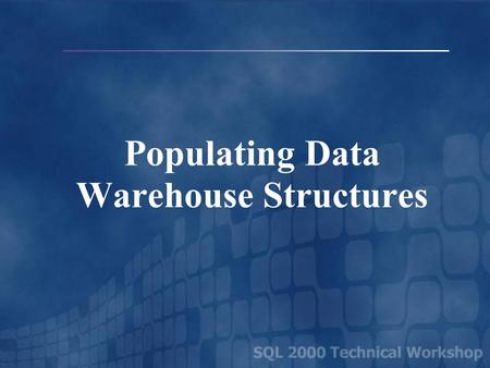 Populating Data Warehouse Structures Examining the Star Schema Dimension Tables Dimension Table Fact Table Sales Star Schema.