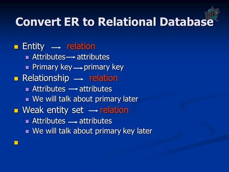 Convert ER to Relational Database Entity relation Entity relation Attributes attributes Attributes attributes Primary key primary key Primary key primary.