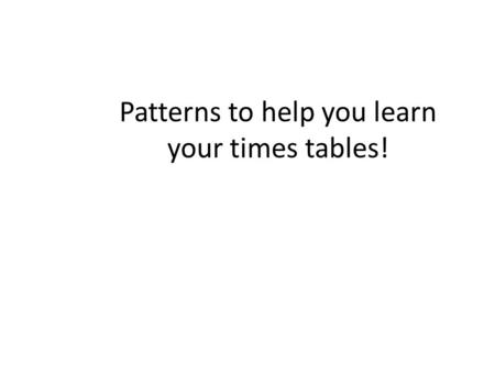 Patterns to help you learn your times tables!. You only need to learn half of your tables! 3 x 7 is the same as 7 x 3 Here are three rows of seven counters.