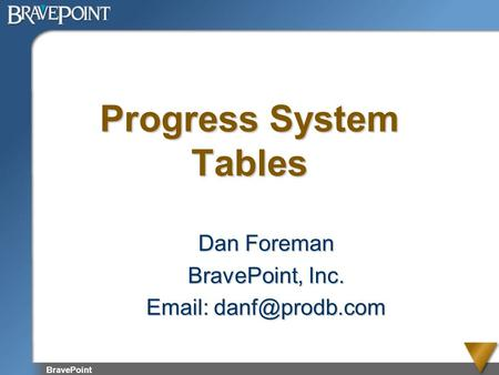 BravePoint Progress System Tables Dan Foreman BravePoint, Inc.