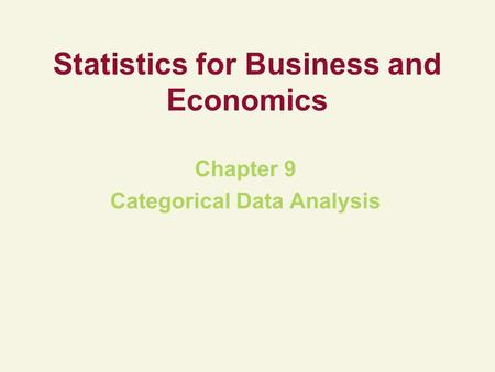 Statistics for Business and Economics Chapter 9 Categorical Data Analysis.