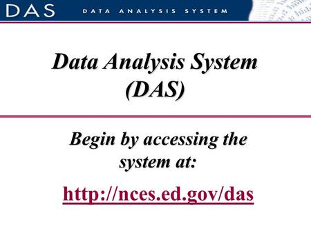 Begin by accessing the system at:  Data Analysis System (DAS)