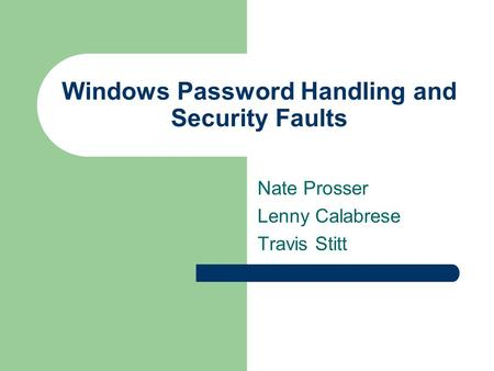 Windows Password Handling and Security Faults Nate Prosser Lenny Calabrese Travis Stitt.