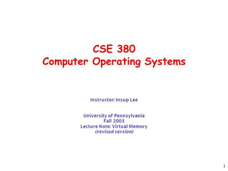 1 CSE 380 Computer Operating Systems Instructor: Insup Lee University of Pennsylvania Fall 2003 Lecture Note: Virtual Memory (revised version)
