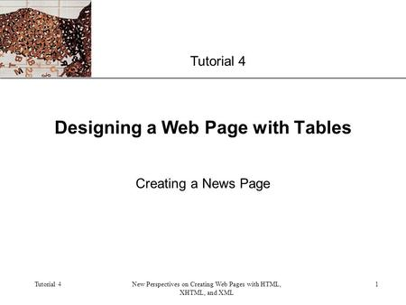 XP Tutorial 4New Perspectives on Creating Web Pages with HTML, XHTML, and XML 1 Designing a Web Page with Tables Tutorial 4 Creating a News Page.