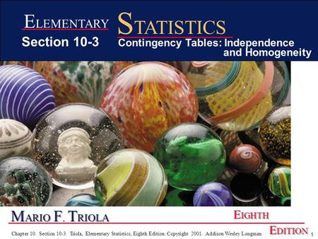 1 Chapter 10. Section 10-3. Triola, Elementary Statistics, Eighth Edition. Copyright 2001. Addison Wesley Longman M ARIO F. T RIOLA E IGHTH E DITION E.